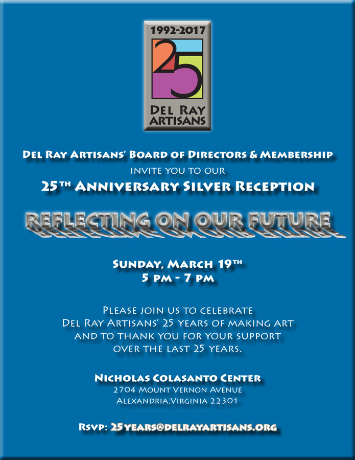 You are invited to Del Ray Artisans' 25th Anniversary Silver Reception on Sunday, March 19 from 5-7pm in the Colasanto Center